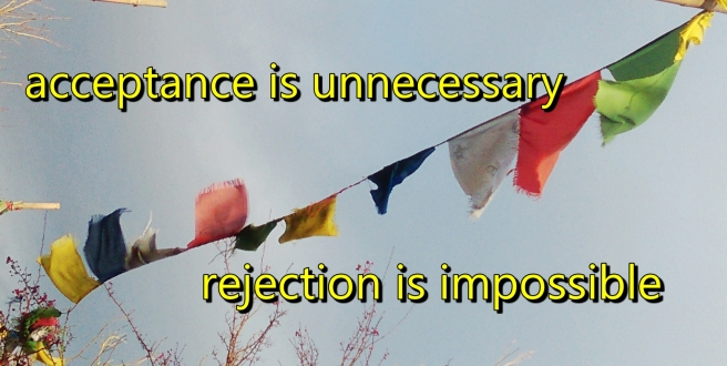 acceptance is unnecessary, rejection is impossible