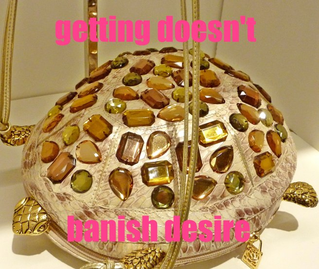 getting doesn't banish desire